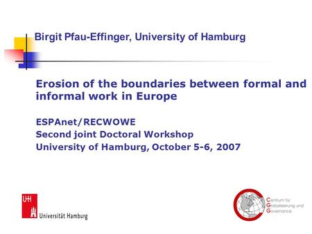 Erosion of the boundaries between formal and informal work in Europe ESPAnet/RECWOWE Second joint Doctoral Workshop University of Hamburg, October 5-6,