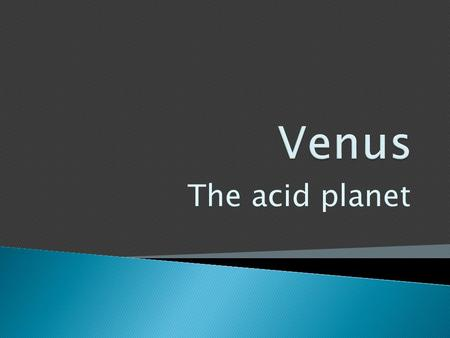 The acid planet.  Venus' temperature is 400 degrees to 740k.  Venus is mostly rocky with a few volcanos.  Venus has no moons. Venus' day(rotation)