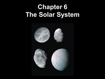 Chapter 6 The Solar System. 6.1 An Inventory of the Solar System 6.2 Measuring the Planets 6.3 The Overall Layout of the Solar System 6.4 Terrestrial.