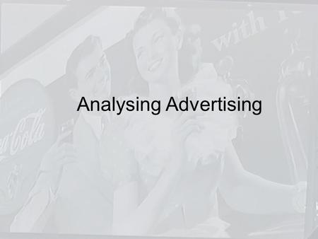 Analysing Advertising. Glossary of Techniques Beauty Appeal: Beauty attracts us; we are drawn to beautiful people, places, and things.
