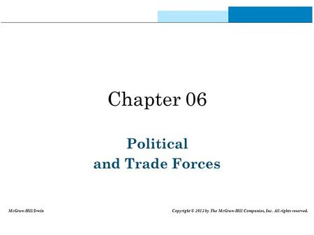 Chapter 06 Political and Trade Forces McGraw-Hill/Irwin Copyright © 2012 by The McGraw-Hill Companies, Inc. All rights reserved.