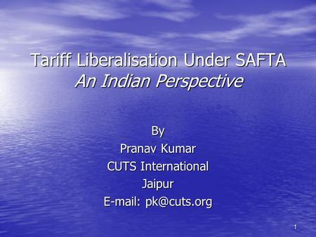 1 Tariff Liberalisation Under SAFTA An Indian Perspective By Pranav Kumar CUTS International Jaipur