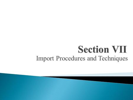 Import Procedures and Techniques Section VII. Import Regulations, Trade Intermediaries, and Services.