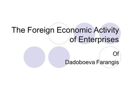 The Foreign Economic Activity of Enterprises Of Dadoboeva Farangis.