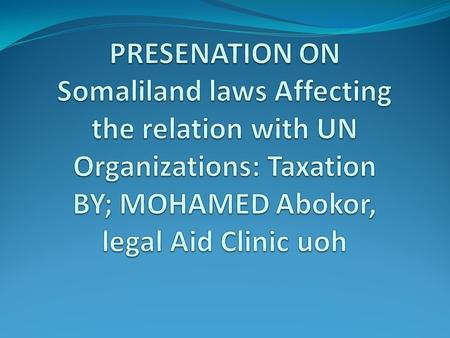 Somaliland laws affecting UN organizations include the following:  Somaliland Constitution Somaliland Taxation Laws: Direct tax; Customs duties and tariffs;