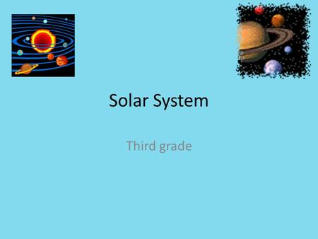 Solar System Third grade. Sun The sun keeps the solar system together. The sun is the largest object in our solar system. The sun is the biggest star.