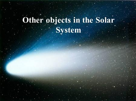 Other objects in the Solar System. Describe characteristics of the moon. Describe asteroids Describe meteors and meteorites. Describe comets KEY WORDS.