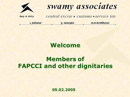 Welcome Members of FAPCCI and other dignitaries 05.02.2005.
