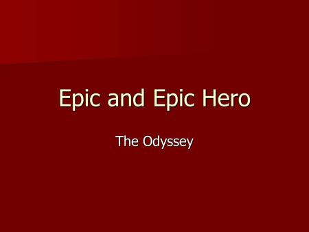 Epic and Epic Hero The Odyssey Warm up What qualities make someone a hero? Can you think of any modern-day heroes? What qualities make someone a hero?