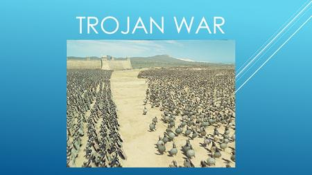 TROJAN WAR. The Greeks believed that the Trojan War lasted for ten years, and this story happens in the tenth year of the war, when both sides were really.