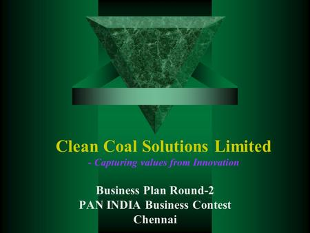 Clean Coal Solutions Limited - Capturing values from Innovation Business Plan Round-2 PAN INDIA Business Contest Chennai.