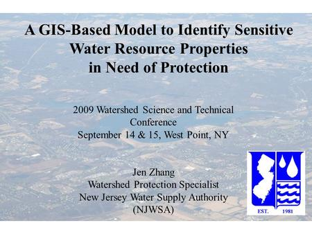 A GIS-Based Model to Identify Sensitive Water Resource Properties in Need of Protection 2009 Watershed Science and Technical Conference September 14 &