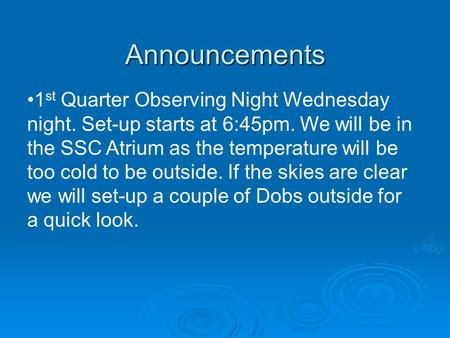 Announcements 1 st Quarter Observing Night Wednesday night. Set-up starts at 6:45pm. We will be in the SSC Atrium as the temperature will be too cold to.