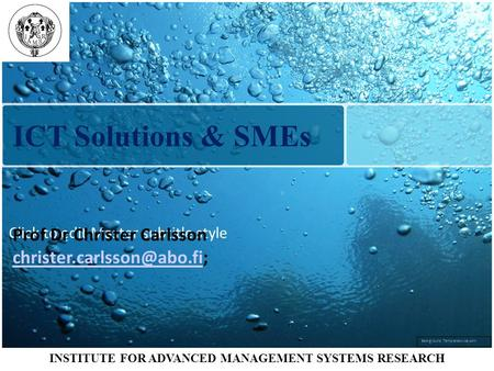 INSTITUTE FOR ADVANCED MANAGEMENT SYSTEMS RESEARCH Background Templateswise.com Click to edit Master subtitle style ICT Solutions & SMEs Prof Dr Christer.