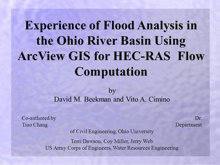 By David M. Beekman and Vito A. Cimino Experience of Flood Analysis in the Ohio River Basin Using ArcView GIS for HEC-RAS Flow Computation Co-authored.