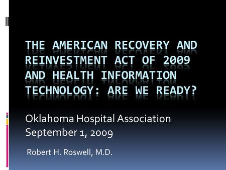 Robert H. Roswell, M.D. Oklahoma Hospital Association September 1, 2009.