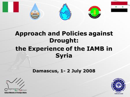 Approach and Policies against Drought: the Experience of the IAMB in Syria Damascus, 1- 2 July 2008.