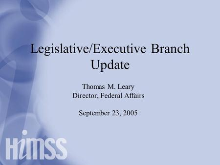 Legislative/Executive Branch Update Thomas M. Leary Director, Federal Affairs September 23, 2005.