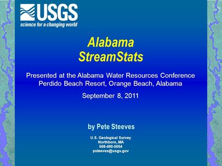 By Pete Steeves Alabama StreamStats Presented at the Alabama Water Resources Conference Perdido Beach Resort, Orange Beach, Alabama September 8, 2011 U.S.