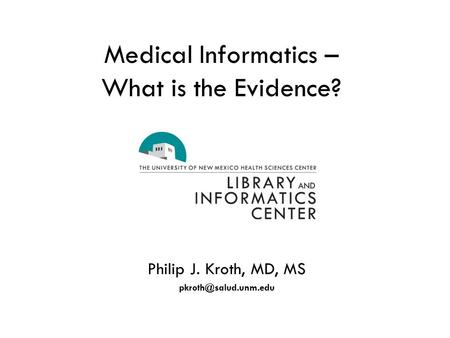 Medical Informatics – What is the Evidence? Philip J. Kroth, MD, MS