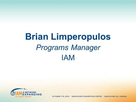 Brian Limperopulos Programs Manager IAM. IAM Programs IAM Governing Members' Meeting How IAM serves its Governing Membership: Receivable Protection Program.
