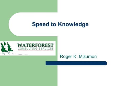 Speed to Knowledge Roger K. Mizumori. Agenda Business Background Realities of Knowledge Management Enabling Changes Summary.