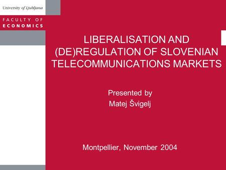 LIBERALISATION AND (DE)REGULATION OF SLOVENIAN TELECOMMUNICATIONS MARKETS Presented by Matej Švigelj Montpellier, November 2004.