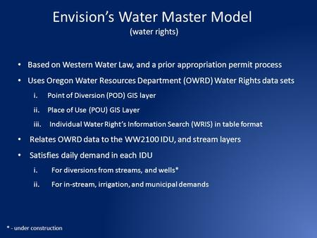 Envision's Water Master Model (water rights) Based on Western Water Law, and a prior appropriation permit process Uses Oregon Water Resources Department.