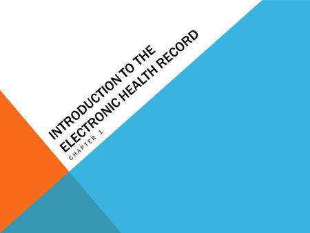 INTRODUCTION TO THE ELECTRONIC HEALTH RECORD CHAPTER 1.