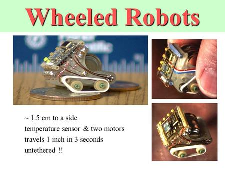 Wheeled Robots ~ 1.5 cm to a side temperature sensor & two motors travels 1 inch in 3 seconds untethered !!