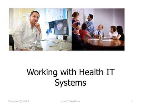 Working with Health IT Systems Component 7/ Unit 31Health IT Workforce.