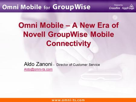 Aldo Zanoni - Director of Customer Service Omni Mobile – A New Era of Novell GroupWise Mobile Connectivity.