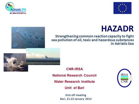HAZADR Strengthening common reaction capacity to fight sea pollution of oil, toxic and hazardous substances in Adriatic Sea CNR-IRSA National Research.