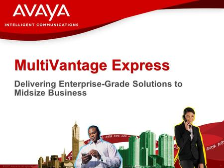 1 © 2007 Avaya Inc. All rights reserved. Avaya Proprietary & Confidential Use pursuant to the terms of your signed agreement or Avaya policy. MultiVantage.