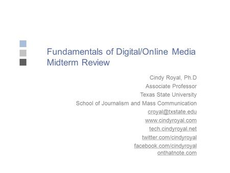 Fundamentals of Digital/Online Media Midterm Review Cindy Royal, Ph.D Associate Professor Texas State University School of Journalism and Mass Communication.