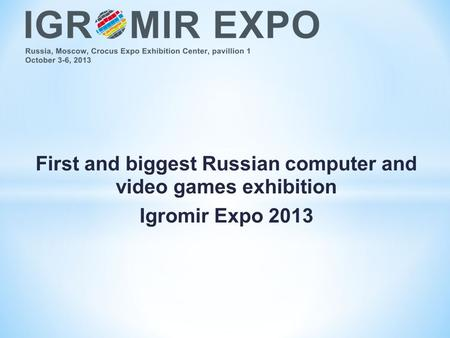 First and biggest Russian computer and video games exhibition Igromir Expo 2013.