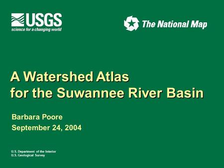 U.S. Department of the Interior U.S. Geological Survey A Watershed Atlas for the Suwannee River Basin A Watershed Atlas for the Suwannee River Basin Barbara.