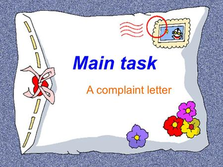 Main task A complaint letter. Discuss: what is your ideal robot? 1.would you like a big robot or a small one? 2. What would you like your robot to do.