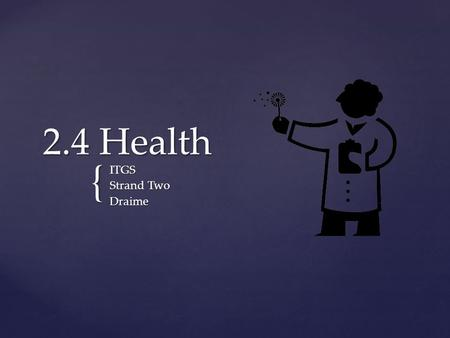 { 2.4 Health ITGS Strand Two Draime.  2.4 Health is the interaction between hospitals, pharmacists, etc and technology to improve human health Definition.