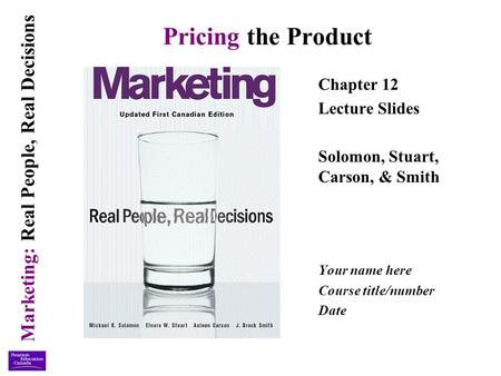 Marketing: Real People, Real Decisions Pricing the Product Chapter 12 Lecture Slides Solomon, Stuart, Carson, & Smith Your name here Course title/number.
