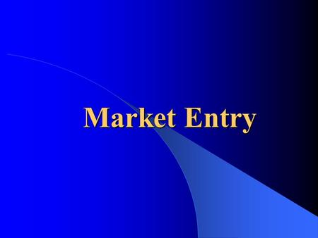 Market Entry. Three Basic Decisions  Which markets to enter?  When to enter these markets?  What scale and what nature should this entry have?