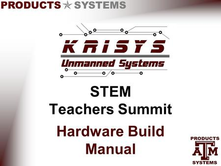 PRODUCTS SYSTEMS STEM Teachers Summit Hardware Build Manual.