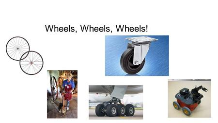 Wheels, Wheels, Wheels!. Have you ever thought about the size of wheels and the distance traveled for each rotation?