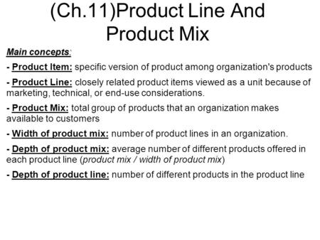(Ch.11)Product Line And Product Mix Main concepts: - Product Item: specific version of product among organization's products - Product Line: closely related.