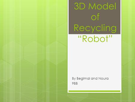 "3D Model of Recycling ""Robot"" By Begimai and Noura 9BB."