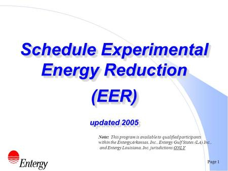 Page 1 Schedule Experimental Energy Reduction (EER) updated 2005 Note: This program is available to qualified participants within the EntergyArkansas,
