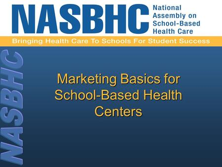 Marketing Basics for School-Based Health Centers.