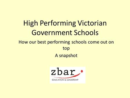 High Performing Victorian Government Schools How our best performing schools come out on top A snapshot.