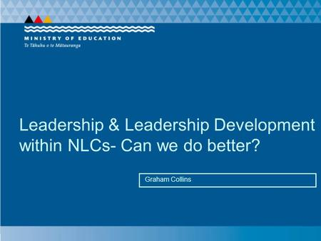 Leadership & Leadership Development within NLCs- Can we do better? Graham Collins.