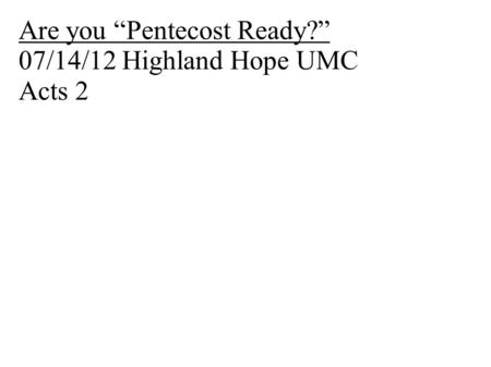 "Are you ""Pentecost Ready?"" 07/14/12 Highland Hope UMC Acts 2."